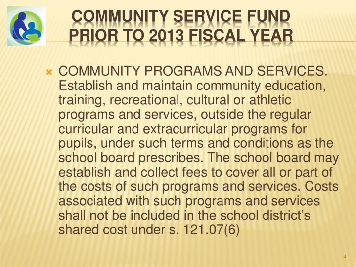 COMMUNITY PROGRAMS AND SERVICES. Establish and maintain community education, training, recreational, cultural or athletic programs and services, outside the regular curricular and extracurricular programs for pupils, under such terms and conditions as the school board prescribes. The school board may establish and collect fees to cover all or part of the costs of such programs and services. Costs associated with such programs and services shall not be included in the school district's shared cost under s. 121.07(6)