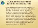 community service fund prior to 2013 fiscal year