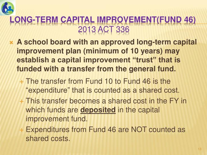 "A school board with an approved long-term capital improvement plan (minimum of 10 years) may establish a capital improvement ""trust"" that is funded with a transfer from the general fund."