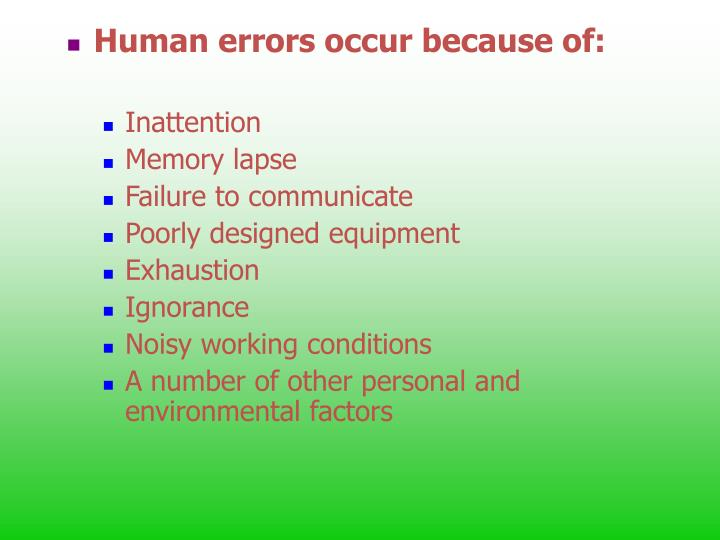 Human errors occur because of: