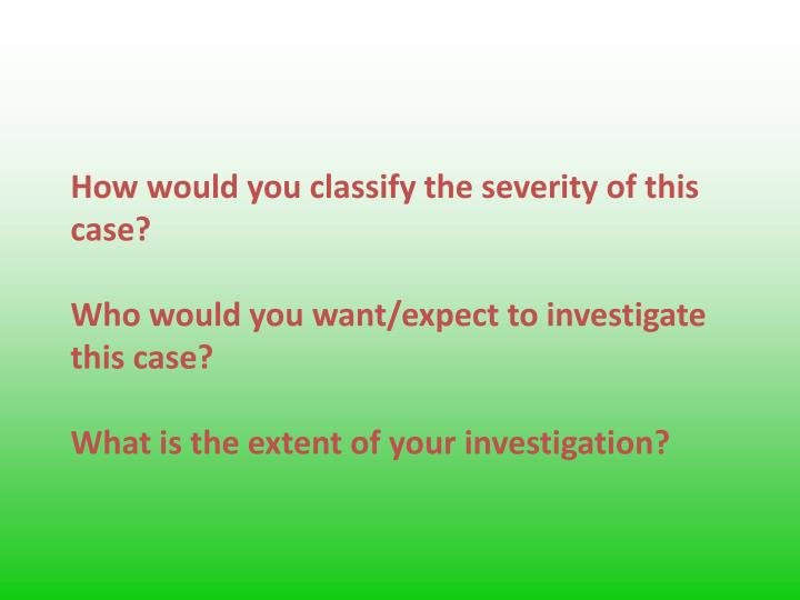 How would you classify the severity of this case?