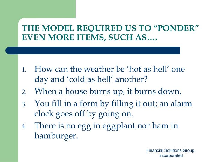 "THE MODEL REQUIRED US TO ""PONDER"" EVEN MORE ITEMS, SUCH AS…."