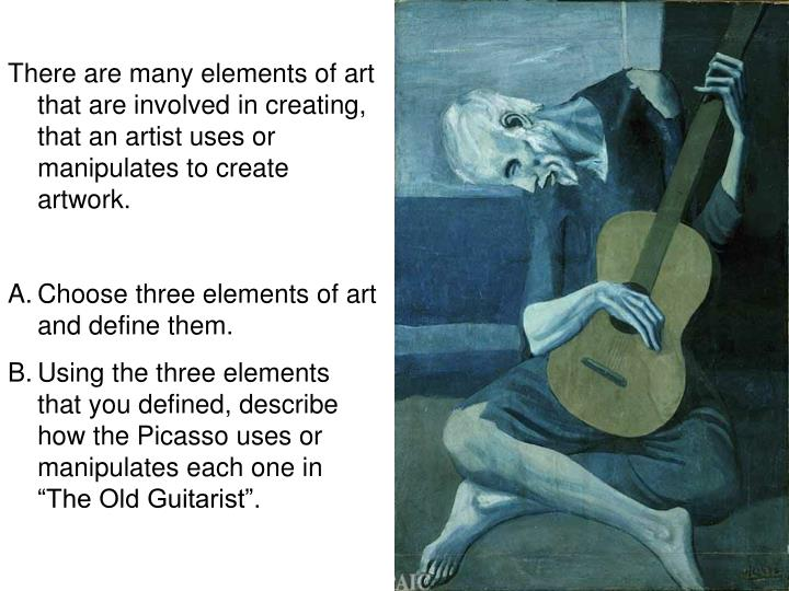 There are many elements of art that are involved in creating, that an artist uses or manipulates to create artwork.