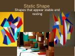 static shape