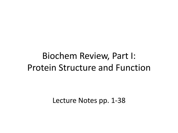 Biochem review part i protein structure and function