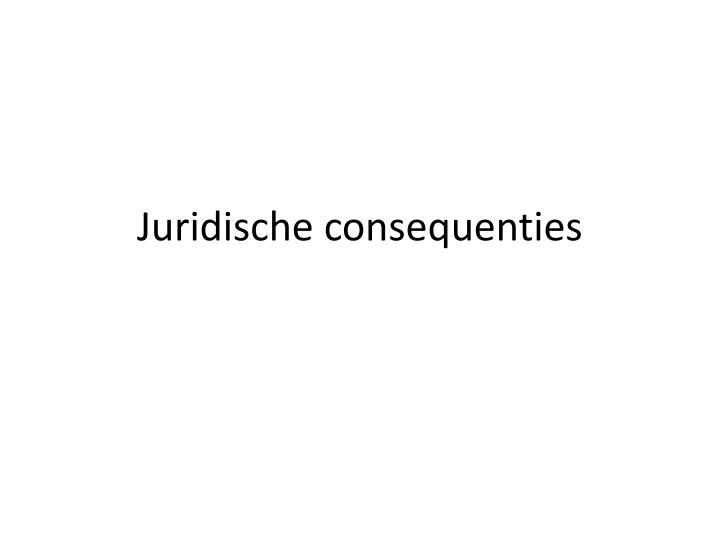 Juridische consequenties