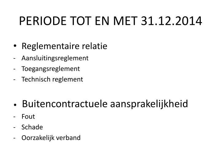 PERIODE TOT EN MET 31.12.2014