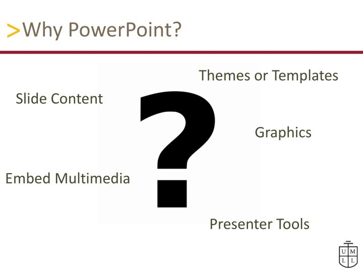Why PowerPoint?
