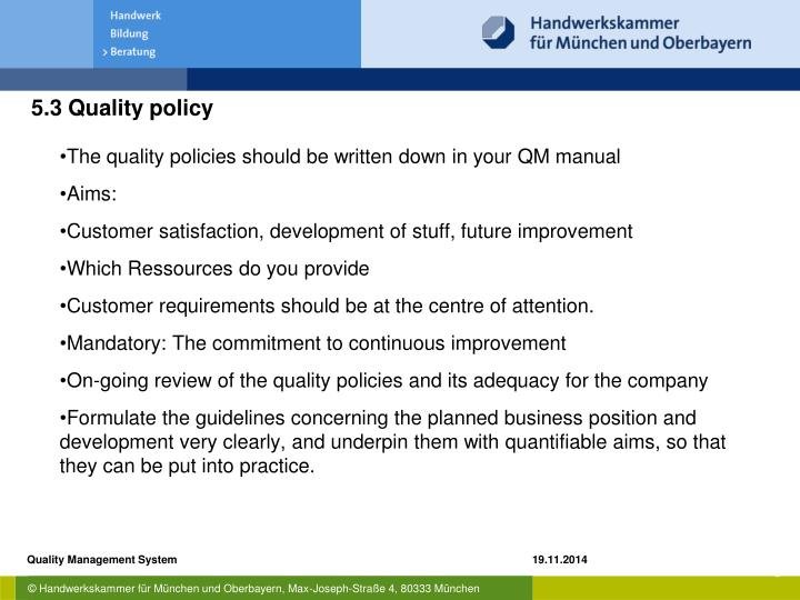 The quality policies should be written down in your QM manual