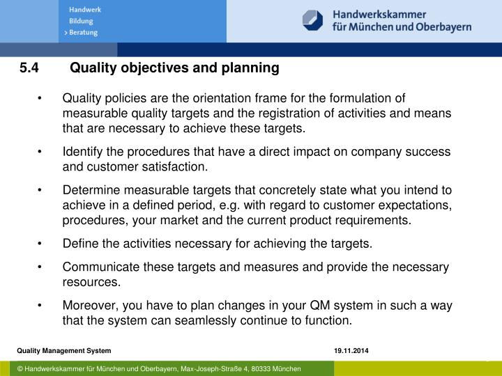 Quality policies are the orientation frame for the formulation of measurable quality targets and the registration of activities and means that are necessary to achieve these targets.