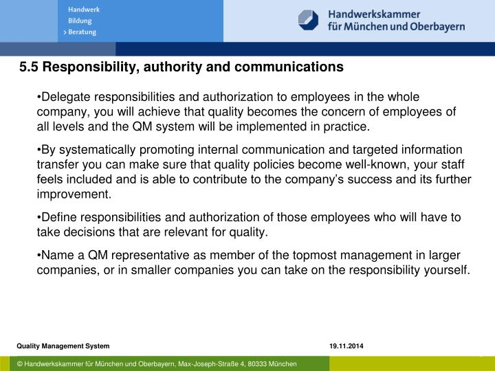 Delegate responsibilities and authorization to employees in the whole company, you will achieve that quality becomes the concern of employees of all levels and the QM system will be implemented in practice.