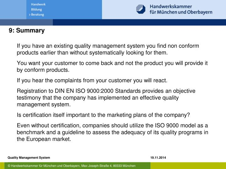 If you have an existing quality management system you find non conform products earlier than without systematically looking for them.