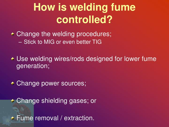 How is welding fume controlled?