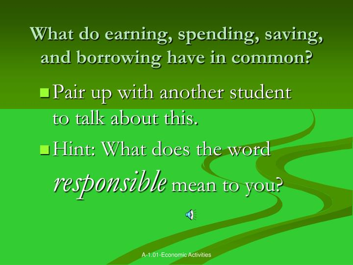 What do earning, spending, saving, and borrowing have in common?