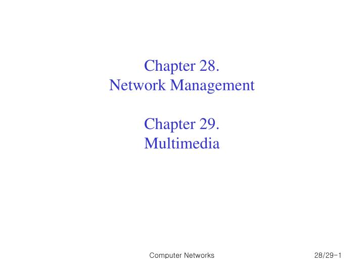 Chapter 28 network management chapter 29 multimedia