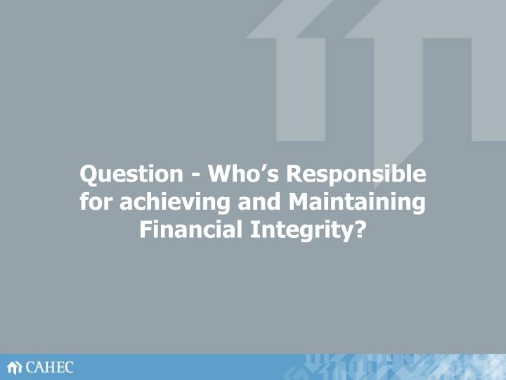 Question who s responsible for achieving and maintaining financial integrity