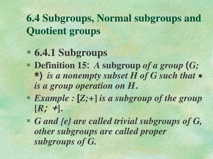 6.4 Subgroups, Normal subgroups and Quotient groups