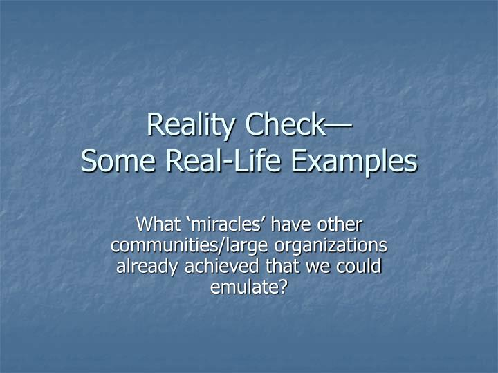 Reality check some real life examples