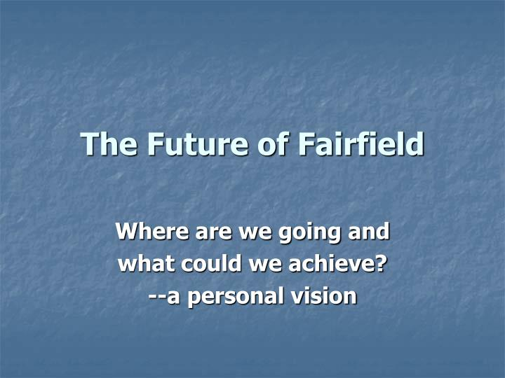 The future of fairfield