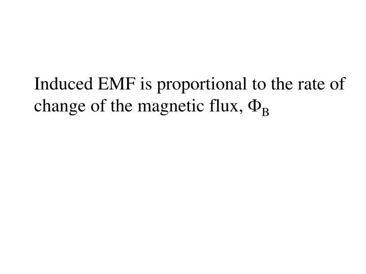 Induced EMF is proportional to the rate of change of the magnetic flux,