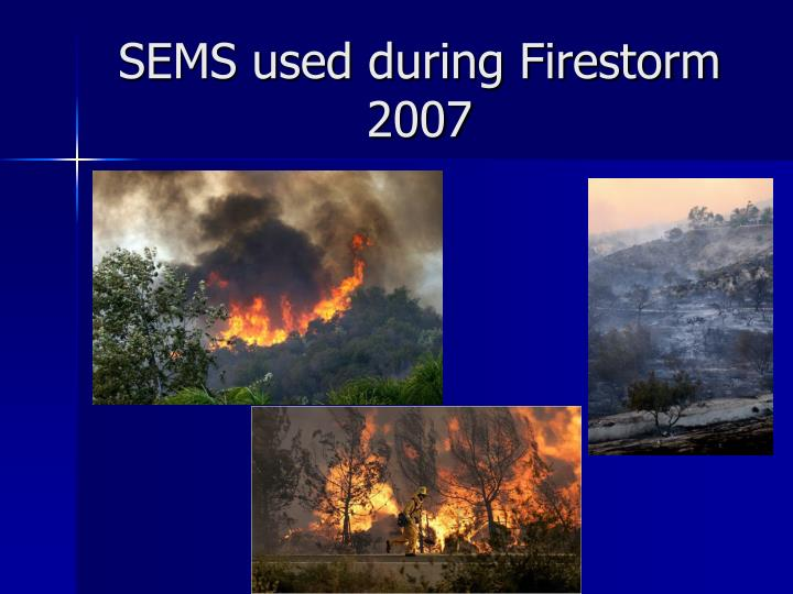 SEMS used during Firestorm 2007