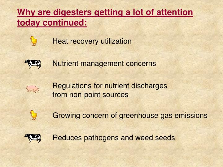 Why are digesters getting a lot of attention today continued: