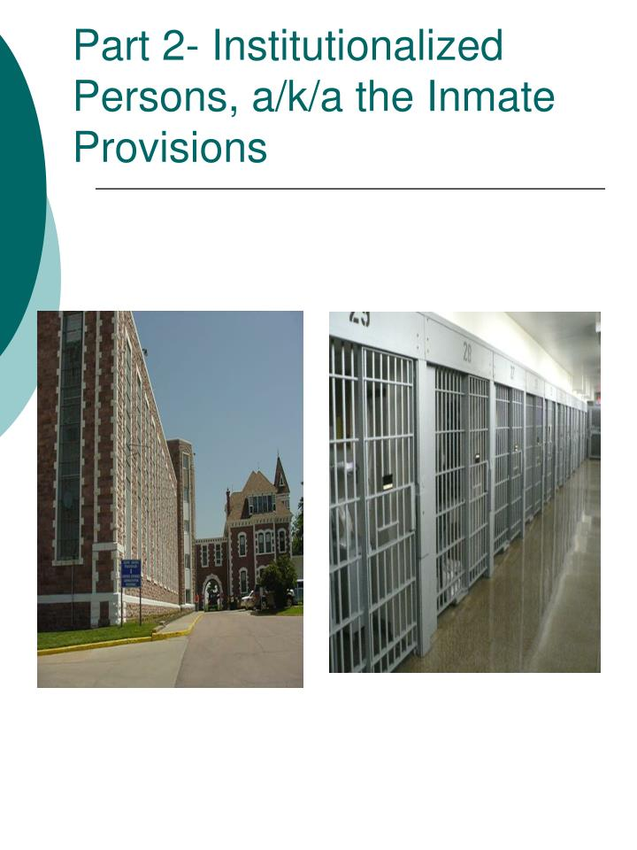 Part 2- Institutionalized Persons, a/k/a the Inmate Provisions