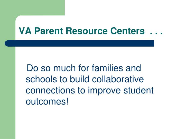 VA Parent Resource Centers  . . .