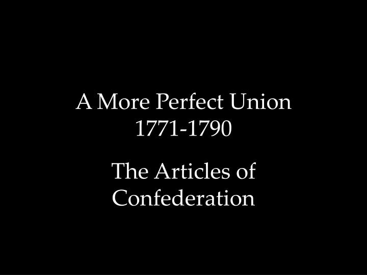 A more perfect union 1771 1790