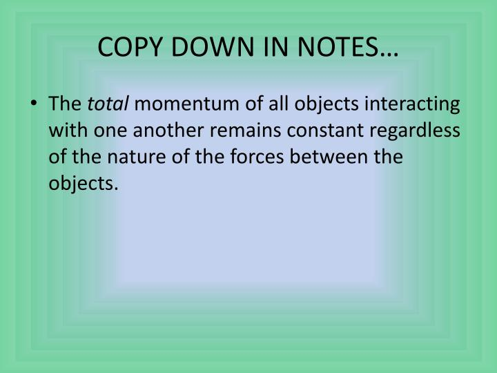 COPY DOWN IN NOTES…