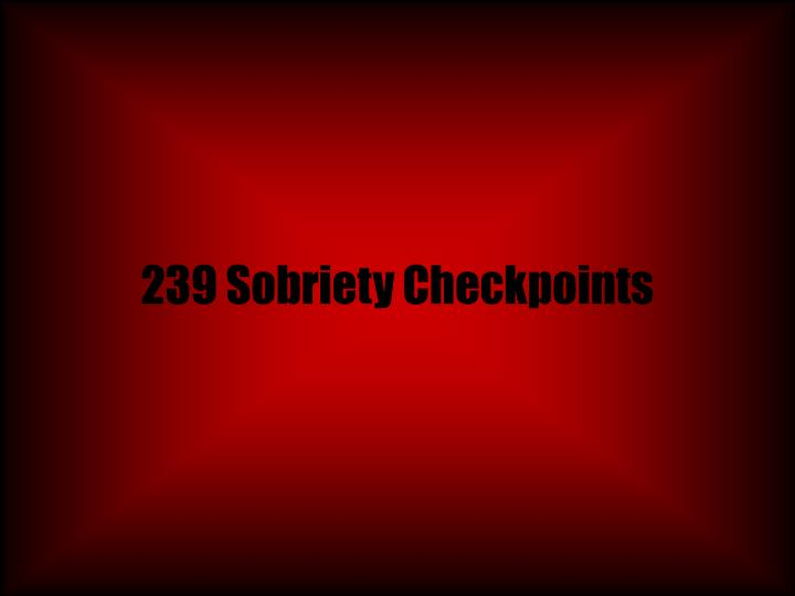 239 Sobriety Checkpoints