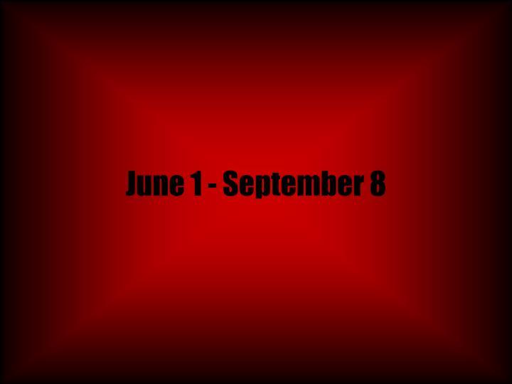 June 1 - September 8