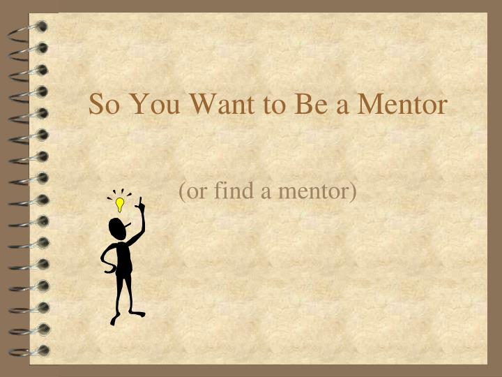 So you want to be a mentor