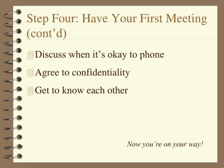 Step Four: Have Your First Meeting (cont'd)