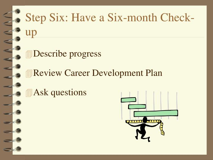 Step Six: Have a Six-month Check-up