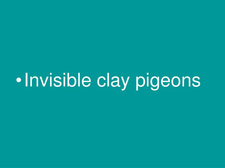 Invisible clay pigeons
