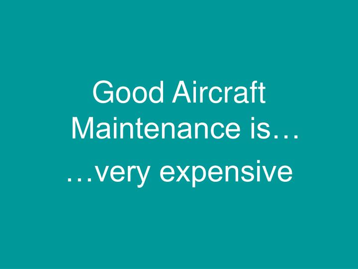 Good Aircraft Maintenance is…