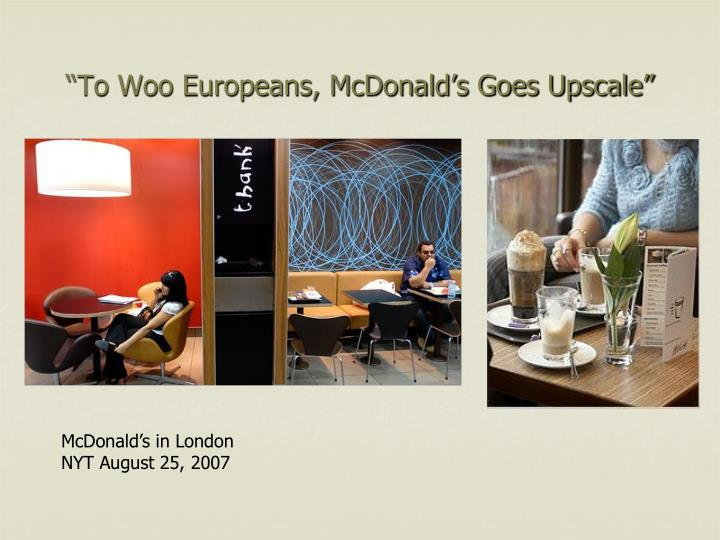 """To Woo Europeans, McDonald's Goes Upscale"""