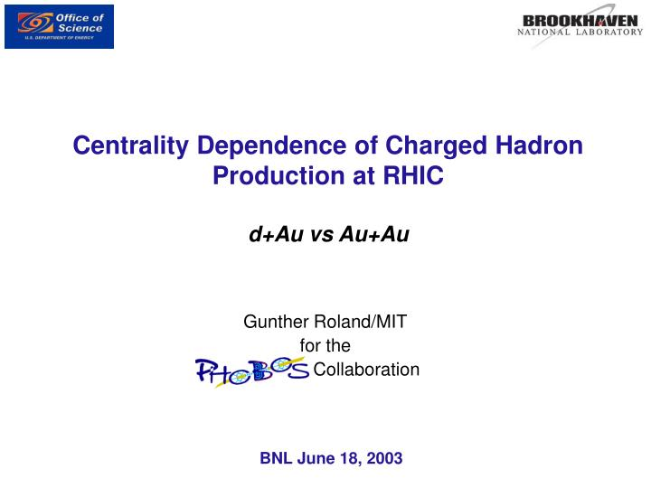 Centrality dependence of charged hadron production at rhic d au vs au au