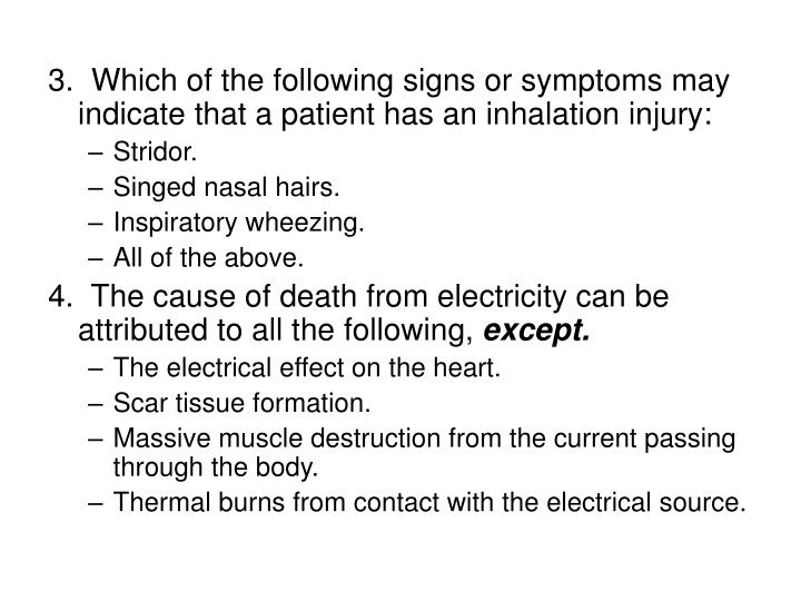 3.  Which of the following signs or symptoms may indicate that a patient has an inhalation injury: