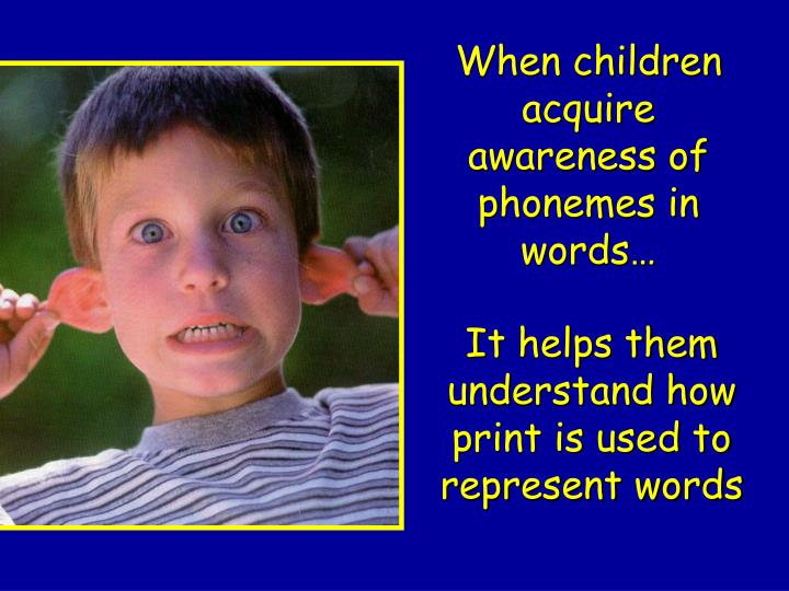 When children acquire awareness of phonemes in words…