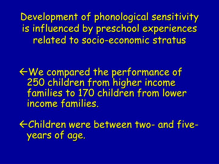 Development of phonological sensitivity is influenced by preschool experiences related to socio-economic stratus