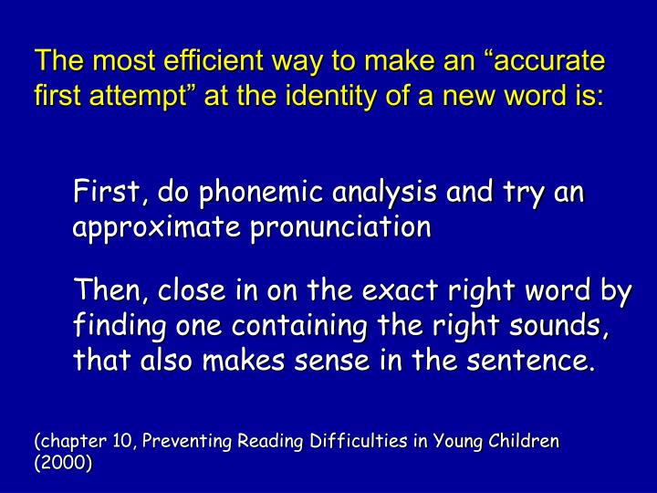 "The most efficient way to make an ""accurate first attempt"" at the identity of a new word is:"