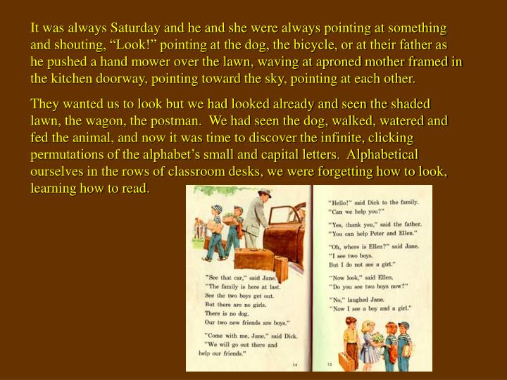 "It was always Saturday and he and she were always pointing at something and shouting, ""Look!"" po..."