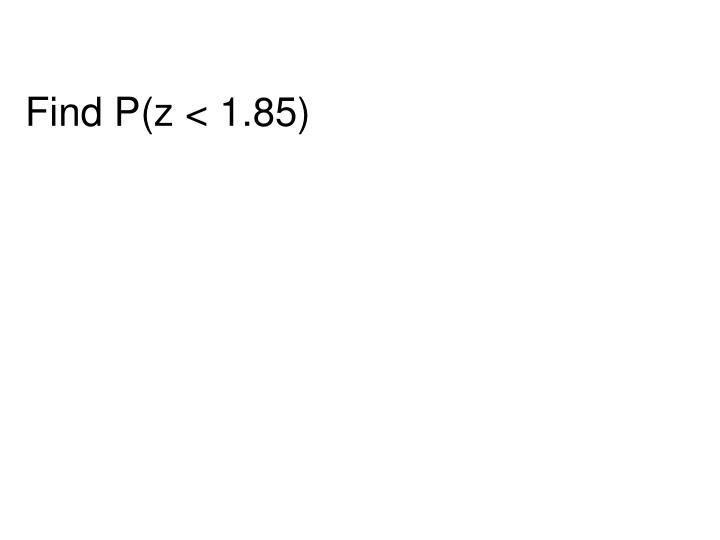 Find P(z < 1.85)
