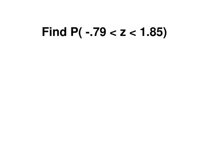 Find P( -.79 < z < 1.85)