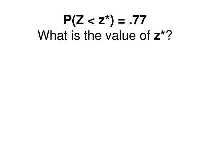 P(Z < z*) = .77