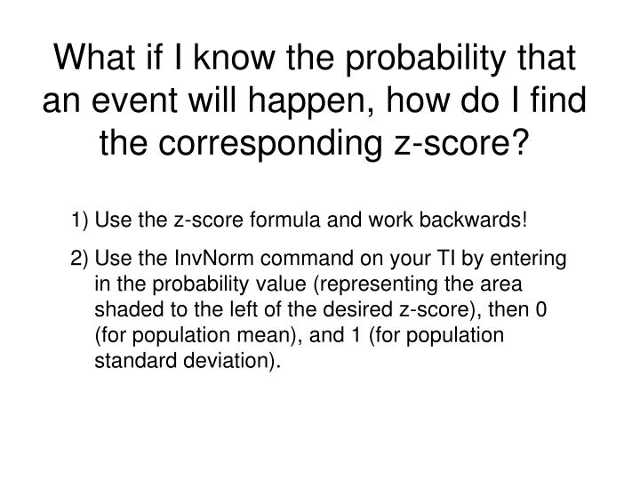 What if I know the probability that an event will happen, how do I find the corresponding z-score?
