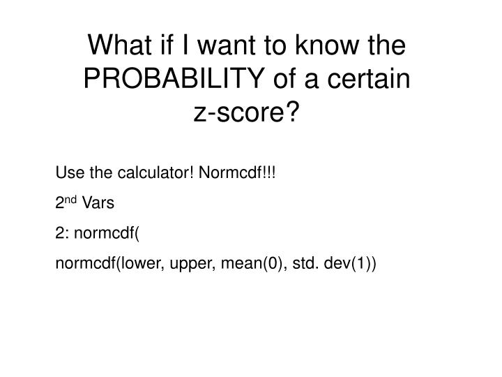 What if I want to know the PROBABILITY of a certain