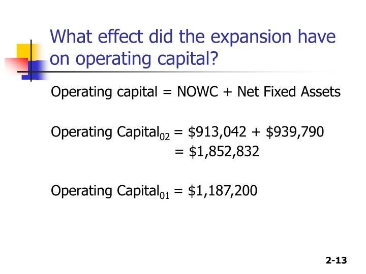 What effect did the expansion have on operating capital?